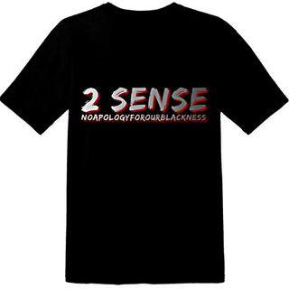 """2 Sense """"#noapologyforourblackness"""""""