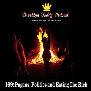 169: Pagans, Politics and Eating The Rich