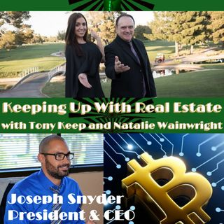 Keeping Up With real Estate With Tony Keep and Natalie Wainwright, with guest Joe Snyder, Blockchain Tech Expert 5-24-18