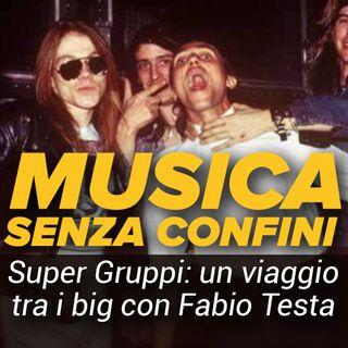 Musica Senza Confini - I supergruppi, un viaggio tra i BIG con Fabio Testa