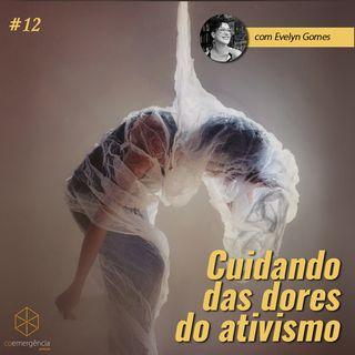 #12 Cuidando das dores do ativismo (com Evelyn Gomes)