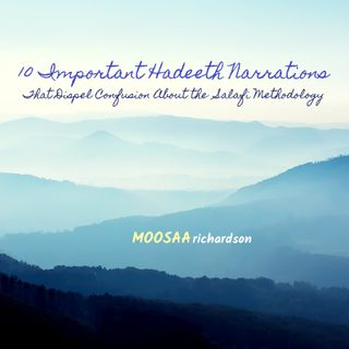 Ten Important Hadeeth Narrations Which Dispel Confusion About the Salafi Methodology