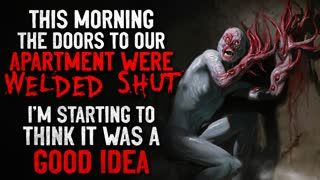 """""""This morning the doors to our apartment complex were welded shut."""" Creepypasta"""