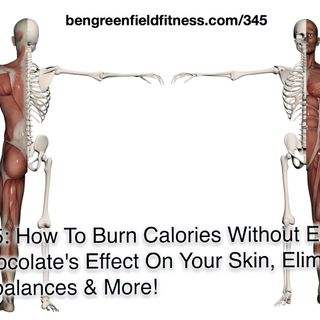 345: How To Burn Calories Without Exercising, Chocolate's Effect On Your Skin, Eliminating Muscle Imbalances & More!