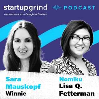My Fundraising Story: What Founders Should Be Prepared For — Sara Mauskopf + Lisa Q. Fetterman