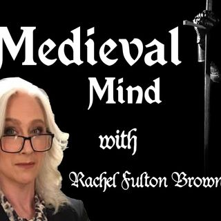 The Medieval Mind and Academic Bias in modern Medievalism - with Rachel Fulton Brown