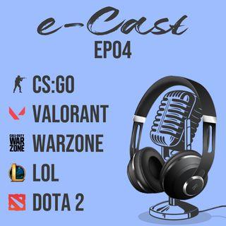 e-Cast ep04 - CS:GO Valorant Warzone LOL Dota