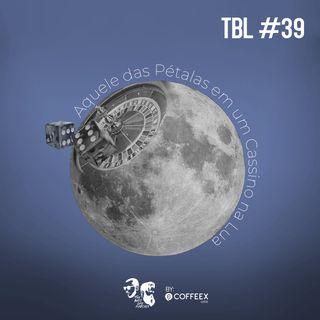39 - Aquele das Pétalas em um Cassino na Lua (Madness #03)