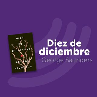 Capítulo 5: Diez de Diciembre (George Saunders)