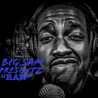 "Big Sam Presentz ""RAW"""