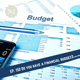 Ep. 150 Do you have a financial budget