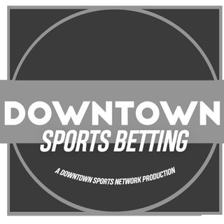 Downtown Sports Betting Podcast