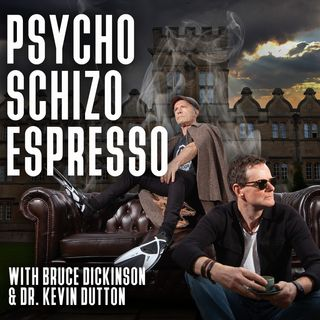Coming Soon - Psycho Schizo Espresso with Bruce Dickinson and Dr. Kevin Dutton