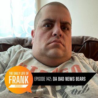 Episode 142 - Da Bad News Bears