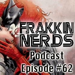 Frakkin Nerds Episode #62 - DC is So Gay
