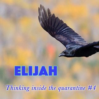 Elijah, 1 Kings 17 (Thinking Inside the Quarantine #4)