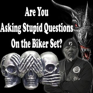 Are You Asking Stupid Questions On the Biker Set?
