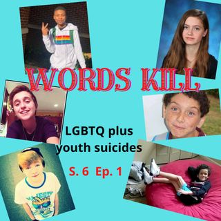 S.6  Ep. 1  Words Kill - LGBTQ Plus Youth Suicides