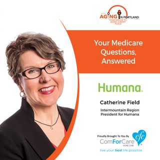10/30/19: Catherine Field, the Intermountain Region President for Humana | Answering Medicare Questions|Aging in Portland with Mark Turnbull