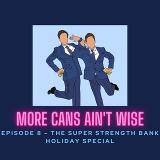 Episode 8- The Super Strength Bank Holiday Special