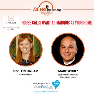 7/22/17: Nicole Burnham, Administrator and Mark Schulz, Leadership Consultant, from Marquis At Home | House Calls (Part 1) Marquis At Your H
