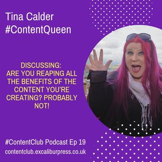 Ep19: Are You Reaping All The Benefits Of The Content You're Creating? Probably Not!
