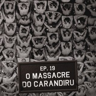 Episódio 19 - Massacre do Carandiru