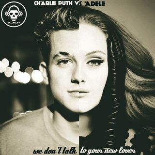 Kill_mR_DJ - We Don't Talk To Your New Lover (Adele VS Charlie Puth)