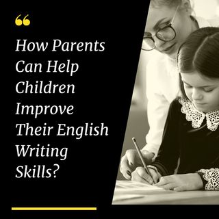 How Parents Can Help Children Improve Their English Writing Skills
