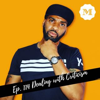 Ep 114 Dealing with Criticism