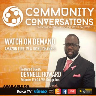 Community Conversation with Dennell Howard and E.V.O.L.V.E. Group, Inc.