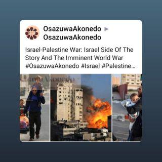 Israel-Palestine War: Israel Side Of The Story And The Imminent World War #OsazuwaAkonedo #Israel #Palestine #Gaza #airstrikes