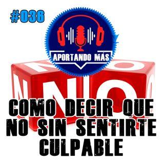 Como Decir NO Sin Sentirte Culpable | #036 - Aportandomas.com