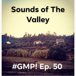 The Sounds of The Valley - The 'Good Morning Portugal!' Podcast - Episode 50