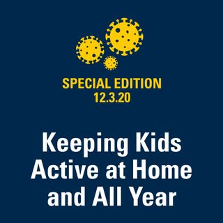 Keeping Kids Active at Home and All Year 12.3.2020