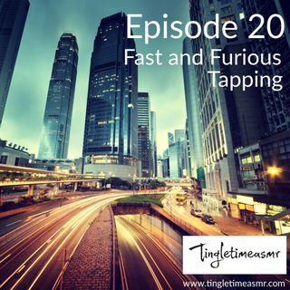 Episode 20 - Fast and Furious Tapping