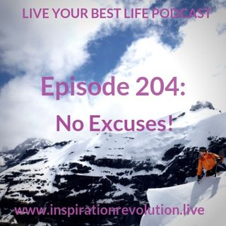 Ep 204 - No Excuses!