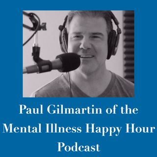 Paul Gilmartin of the Mental Illness Happy Hour Podcast