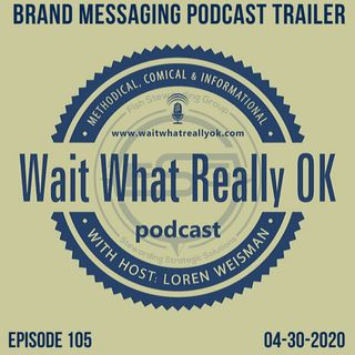 Brand Messaging Podcast Trailer for Wait What Really OK