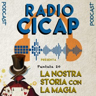 Radio CICAP presenta: La nostra storia con la Magia