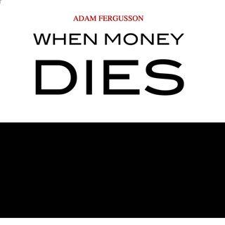 When Money Dies by Adam Fergusson [13 Mins] on Finance