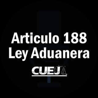 Articulo 188 Ley Aduanera México