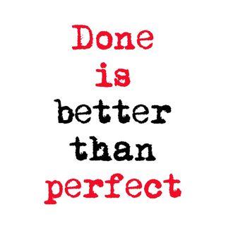 Fatto è meglio che perfetto?