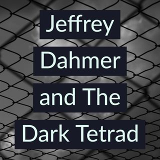 Jeffrey Dahmer and The Dark Tetrad