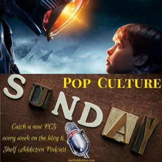 Ep 182: Danger Will Robinson! | Pop Culture Sunday