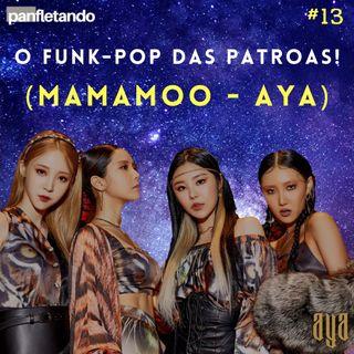 #13 O Funk-pop das Patroas! (Mamamoo - AYA)