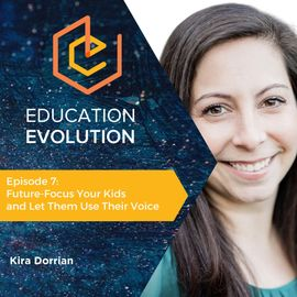 7. Future-Focus Your Kids and Let Them Use Their Voice with Kira Dorrian