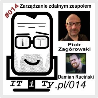 014#ITiTy Zarządzanie zdalnym zespołem - Piotr Zagórowski