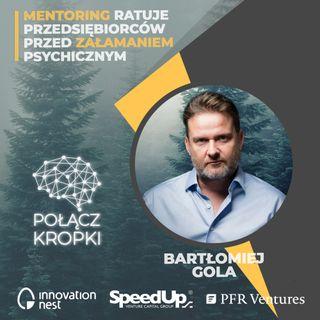 Bartłomiej Gola w #PołączKropki-dobry mentor to najważniejsze wsparcie dla założyciela firmy