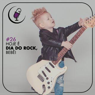 TP#26 – Hoje é Dia do Rock, Bebê!
